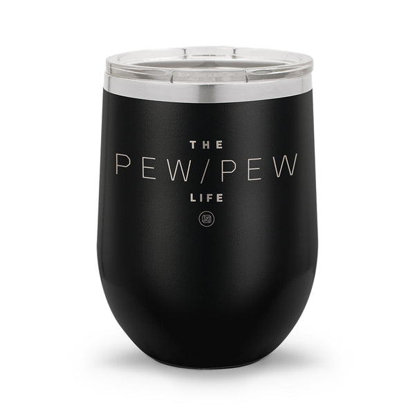 Pew Pew Life | 12oz Stemless Wine Cup