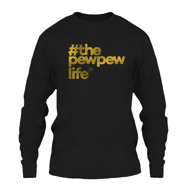#ThePewPewLife Gold Foil Long Sleeve