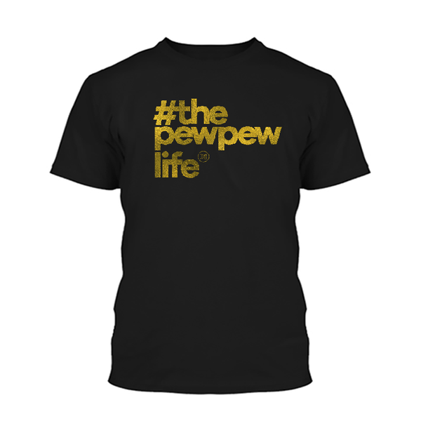 #ThePewPewLife Gold Foil Shirt