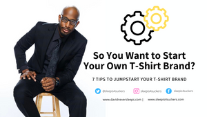 So You Want to Start a T-Shirt line? Here Are 7 Ways to Jumpstart Your T-Shirt Brand!