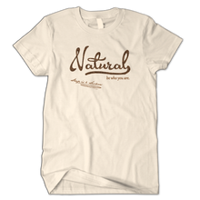 Natural...be who you are. (UNISEX)