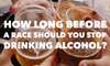 How long before a race should you stop drinking alcohol?