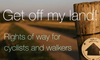 Get off my land! Rights of ways for cyclists and walkers