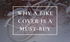 Bike covers & the benefits of covering your bike