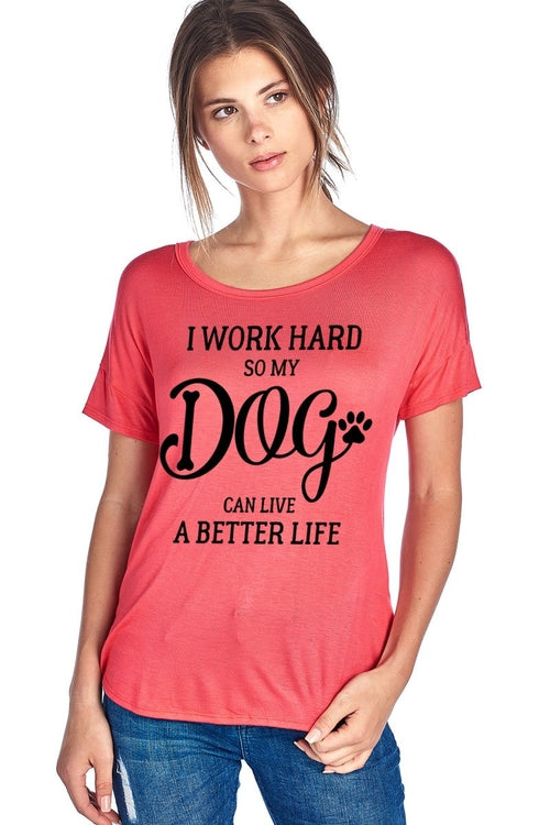 I Worked Hard So My Dog Can Live A Better Life W - Women's Clothing - Just Say Tees