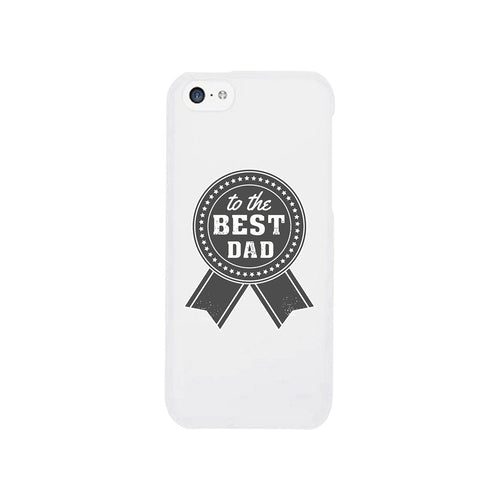 To The Best Dad White Phone Case - Clothing - Just Say Tees