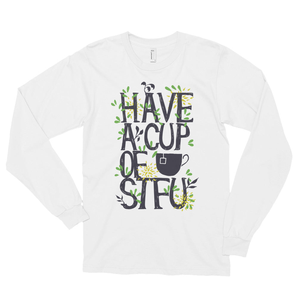 Have a Cup of STFU Long sleeve t-shirt (unisex) - t shirt - Just Say Tees