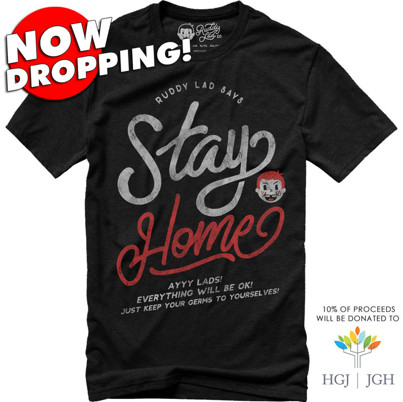 NOW DROPPING!  RUDDY LAD SAYS STAY HOME - BLACK