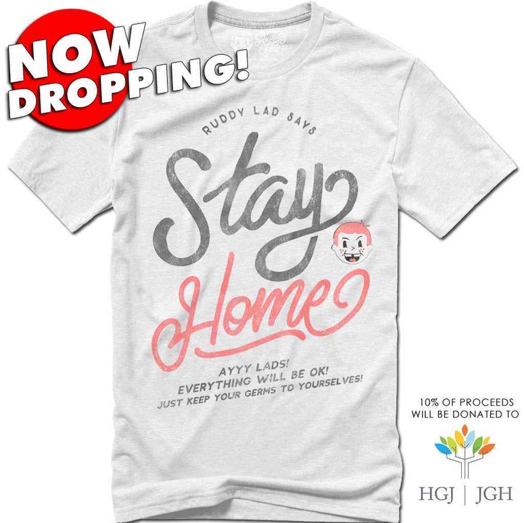 NOW DROPPING!  RUDDY LAD SAYS STAY HOME - WHITE