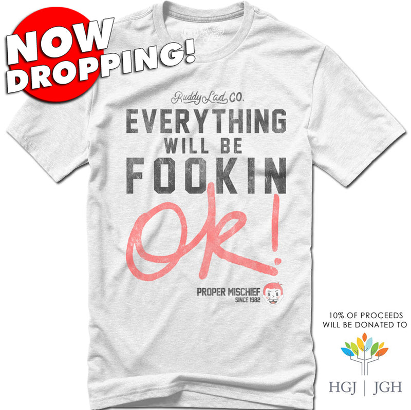 NOW DROPPING!  EVERYTHING WILL BE FOOKIN OK! - WHITE