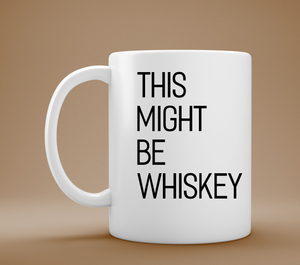 Might Be Whiskey Coffee Mug