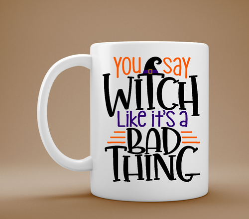 You Say Witch Like It's a Bad Thing Mug, Pagan Mug, Wicca Mug, Wiccan