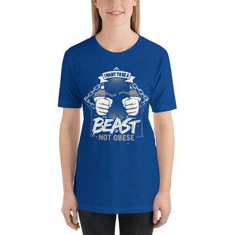 I WANT TO BE A BEAST: Short-Sleeve Unisex T-Shirt [Antonio Ortiz Quote]