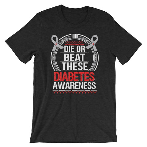 DIE OR BEAT THESE: Short-Sleeve Unisex T-Shirt [Diabetes Awareness]