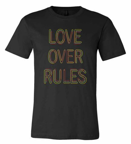 T Shirt Love Over Rules