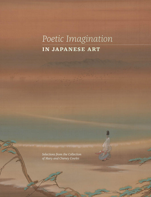 Poetic Imagination in Japanese Art: Selections from the Collection of Mary and Cheney Cowles
