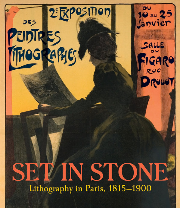 Set In Stone: Lithography In Paris 1815-1900