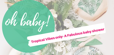 Tropical Vibes Only- A Fabulous Baby shower
