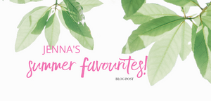 Jenna's Summer Favourites!