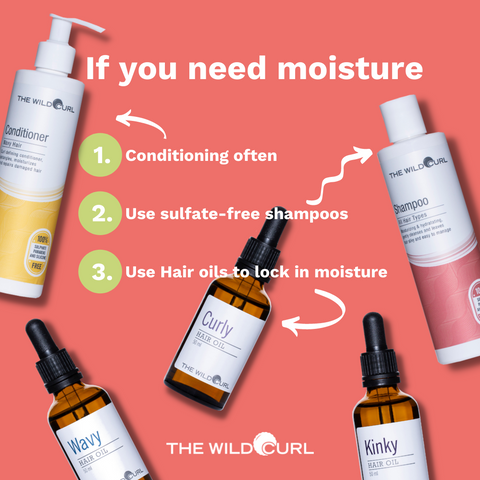 If your hair needs moisture: conditioner, sulfate-free shampoo and hair oils