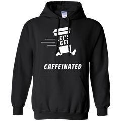 Let's Get Caffeinated Hoodies & Pullover