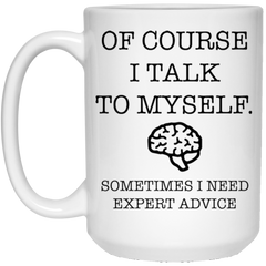 Of Course I Talk To Myself.. Sometimes I need Expert Advice White Mug