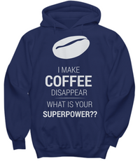 I Make Coffee Disappear - What is Your Superpower? Hoodie