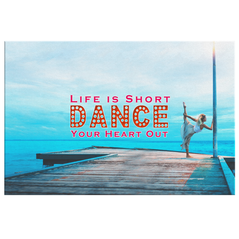 "Canvas Wall Art: ""Life Is Short Dance Your Heart Out"""