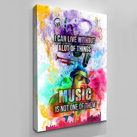 I Can Live Without A Lot Of Things Music Is Not One Of Them - Canvas Wall Decor by Treasureopolis.com