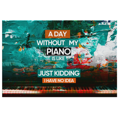 "Canvas Wall Art Decor: ""A Day Without My Piano Is Like...."""