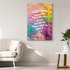 Home Wall Decor: We Can't Always Choose the Music Life Plays for Us, But We Can Choose How We Dance To It