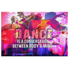 "Canvas Wall Decor: ""Dance Is A Conversation Between Body & Mind"""