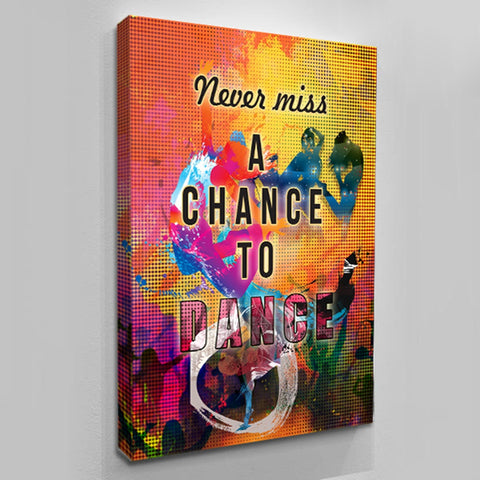 Never Miss A Chance To Dance - Wall Canvas by Treasureopolis.com