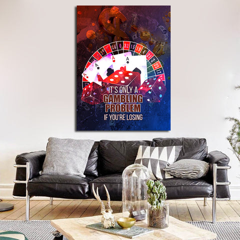 Canvas Art- Its Only a Gambling Problem if You're losing by Treasureopolis.com
