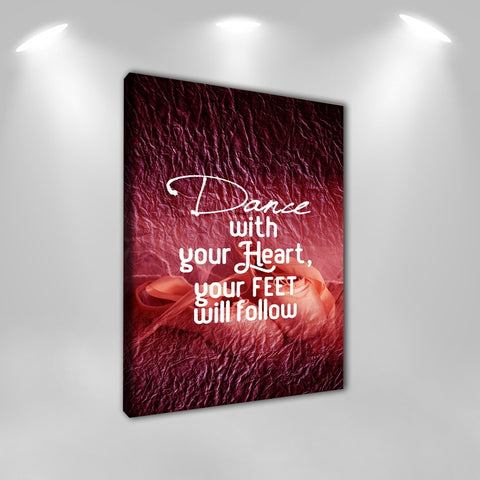 "Dancers Wall Art: ""Dance With Your Heart Your Feet Will Follow"" by Treasureopolis.com"