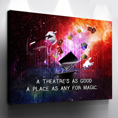 Theater Wall Art - A Theater's As Good a Place As Any For Magic by Treasureopolis.com