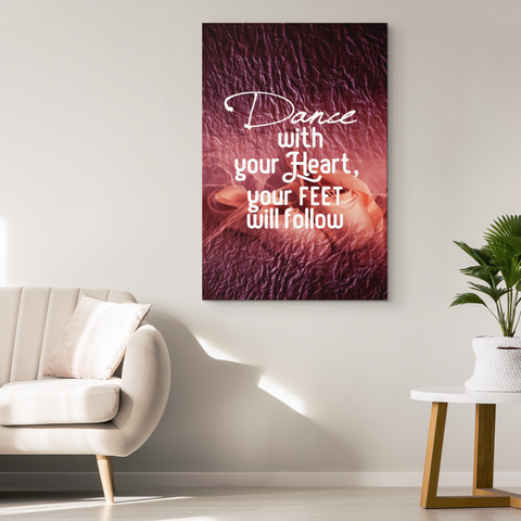 "Dancer Wall Art: ""Dance With Your Heart Your Feet Will Follow"""