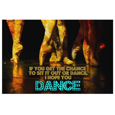 "Canvas Wall Art: ""If You Get The Chance To Sit It Out Or Dance, I Hope You Dance"""