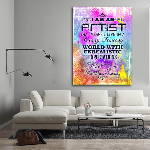 I am an Artist That Means I live in a Crazy Fantasy World - Strecthed Canvas Art by Treasureopolis.com