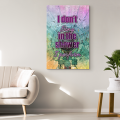 Wrapped Canvas Wall Art: I Don't Sing in the Shower I Perform
