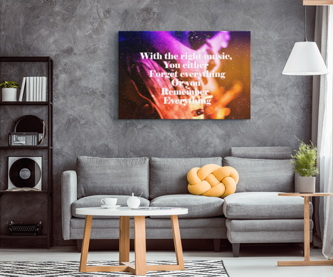 "Music Canvas Wall Decor: ""With the Right Music You Either Forget Everything or Remember Everything"" VERSION TWO"