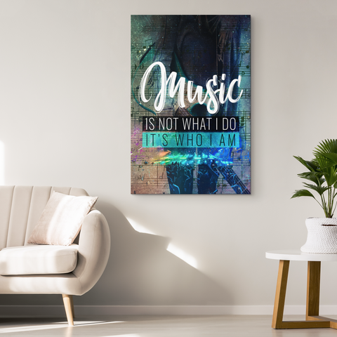 "Canvas Wall Decor: ""Music Is Not What I Do It's Who I Am"""
