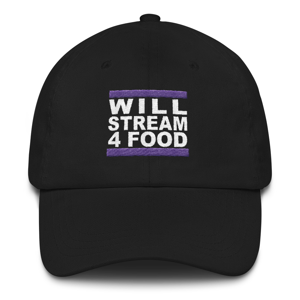 Will Stream for Food Dad Hat