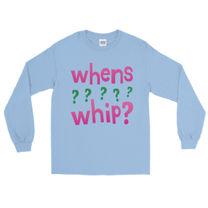 whens whip? Long Sleeve