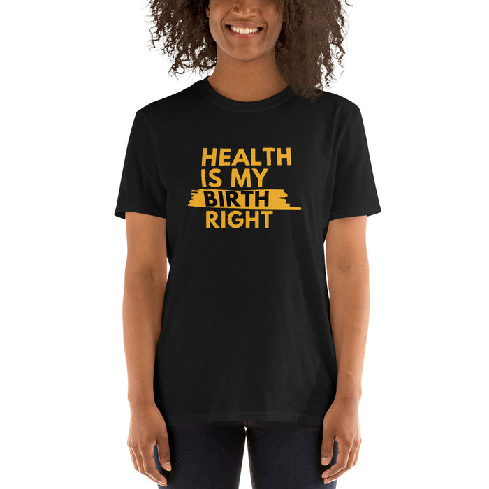 Health Is My Birth Right - Short-Sleeve Unisex T-Shirt