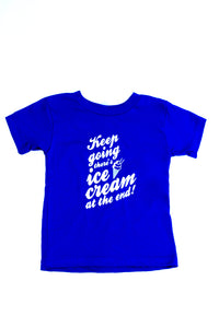 Keep Going, There's Ice Cream At The End Toddler T Shirt