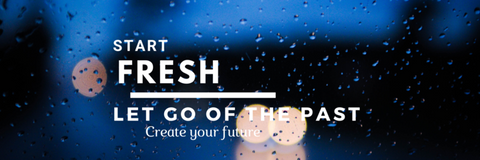 start fresh let go of the past create your future
