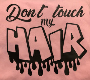 Don't Touch My Hair T-Shirt - Parker J's
