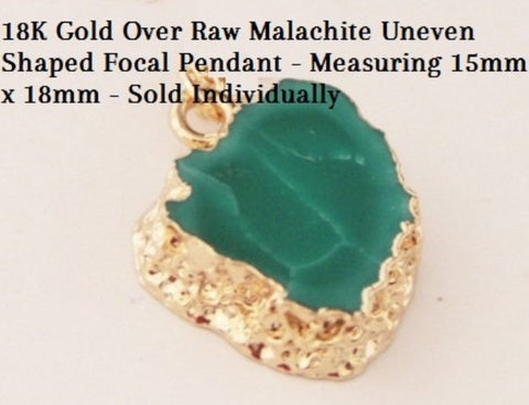 18K Gold- Over Raw Malachite Uneven Shaped Focal German Silver Pendant - Measuring 15mm x 18mm - Sold Individually