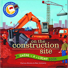 On the Construction Site (A Shine-A-Light Book )